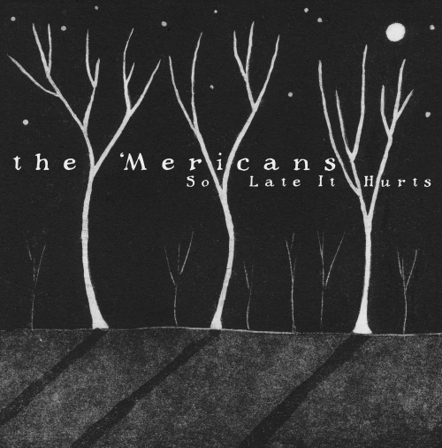 the 'Mericans 'So Late It Hurts' Album Cover (Artwork by Jennifer Daltry)