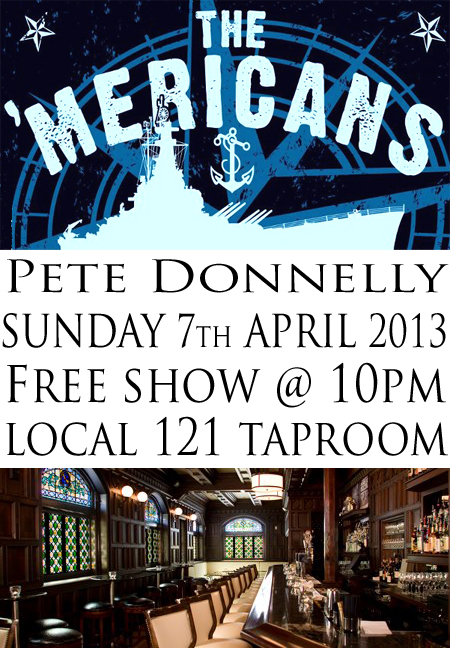 Sunday 7th April 2013 the 'Mericans + Pete Donnelly Local 121 Poster
